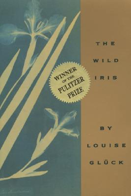 The Wild Iris By Gluck, Louise